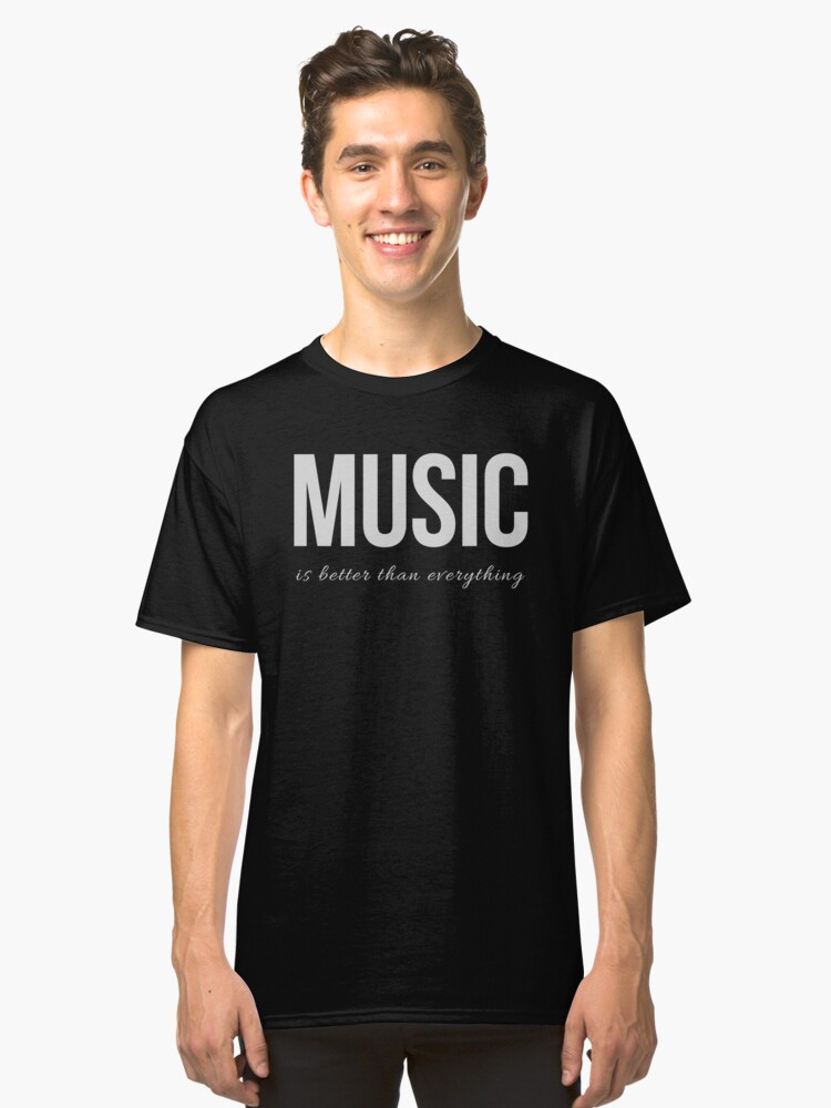 Music is Better Than Everything (Design Day 13) Classic T-Shirt Front