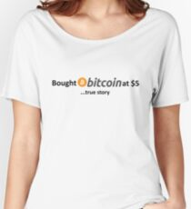 Bought Bitcoin at $5... true story Women's Relaxed Fit T-Shirt