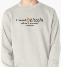I owned Bitcoin before it was cool...true story Pullover