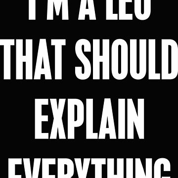 I'm A Leo That Should Explain Everything Funny Slogan by SloganT-Shirt