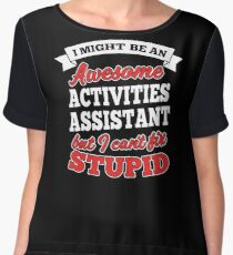 ACTIVITIES ASSISTANT T-shirts, i-Phone Cases, Hoodies, & Merchandises Chiffon Top