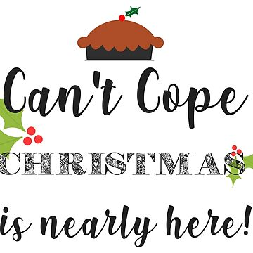 Can't Cope Christmas Is Nearly Here - Moving States Gift by yeoys