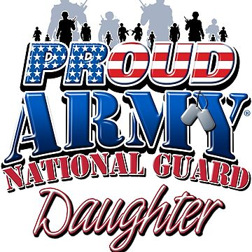 Proud Army National Guard Daughter by magiktees