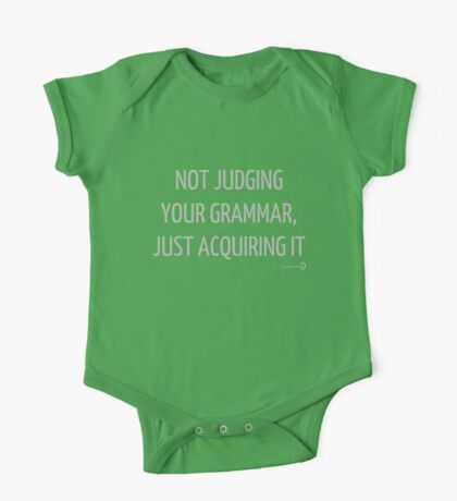 Not judging your grammar, just acquiring it - for baby linguists Kids Clothes