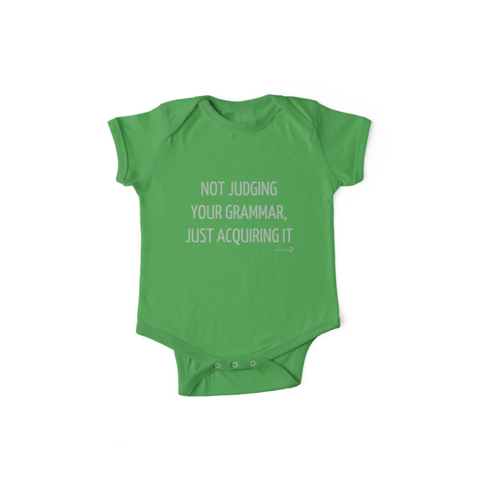 Not judging your grammar, just acquiring it - for baby linguists by Lingthusiasm