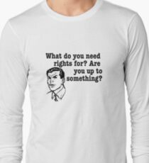 What do you need rights for? Long Sleeve T-Shirt