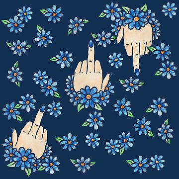 Middle Finger Up Blue Flowers by Boogiemonst