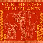 For The Love of Elephants by tinaschofield