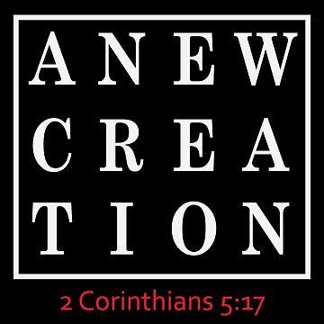 A New Creation - 2 Corinthians 5:17 by identiti