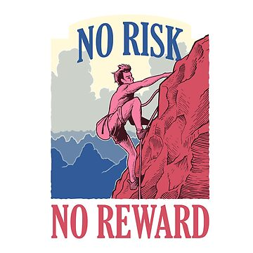 No risk, no reward by mjmmrsgn