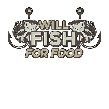 I will Fish for Food Vintage Funny Fishing Lovers  by Zkoorey