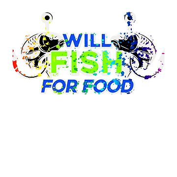 I will Fish for Food Colorful Funny Fishing Lovers  by Zkoorey
