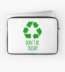Don't Be Trashy- Funny Recycling Design Laptop Sleeve