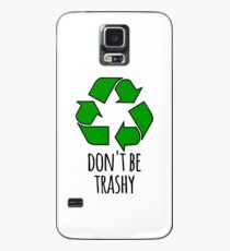 Don't Be Trashy- Funny Recycling Design Case/Skin for Samsung Galaxy