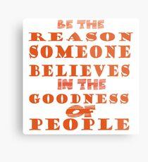 be the reason Metal Print