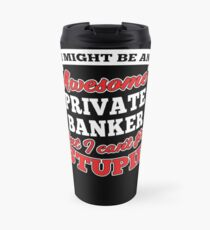 PRIVATE BANKER T-shirts, i-Phone Cases, Hoodies, & Merchandises Travel Mug