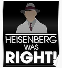 Heisenberg was right Poster