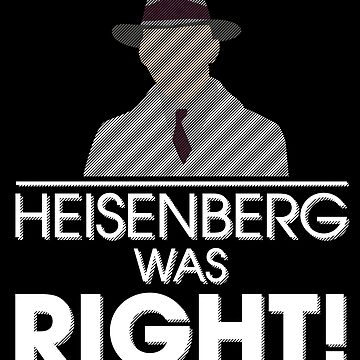 Heisenberg was right by moviemaniacs