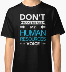 Don't Make Me Use My Human Resources Voice Classic T-Shirt