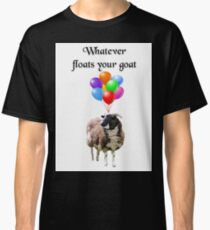 Whatever Floats Your Goat Classic T-Shirt