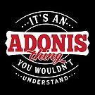 It's an ADONIS Thing You Wouldn't Understand by wantneedlove