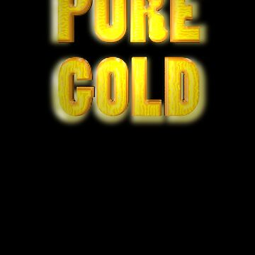 PURE GOLD by TeaseTees