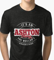 It's an ASHTON Thing You Wouldn't Understand Tri-blend T-Shirt