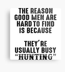 The reason good men are hard to find because, they're usually busy hunting. Metal Print