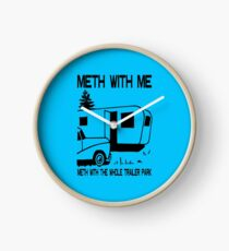 Meth with Me Meth with the Whole Trailer Park Clock
