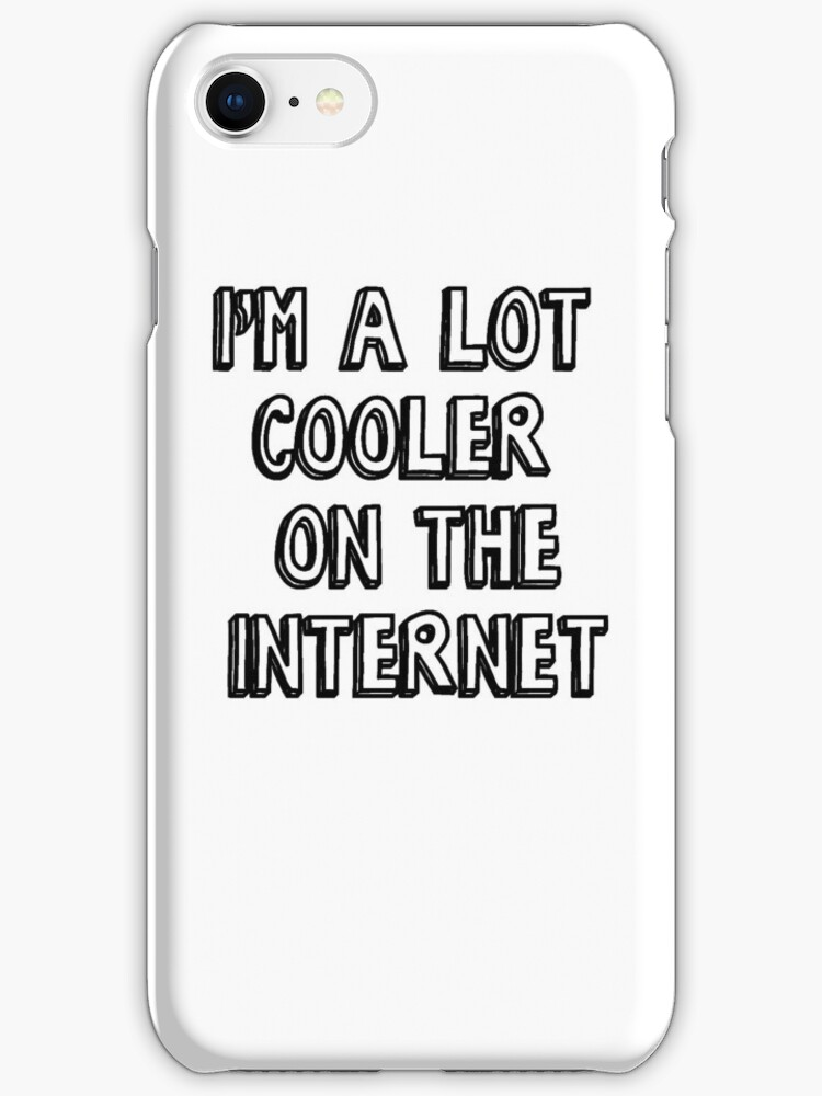 I'm a lot cooler on the internet by loreendb