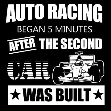 Autoracing began 5 minutes after the second car was built! by ThatMerchStore