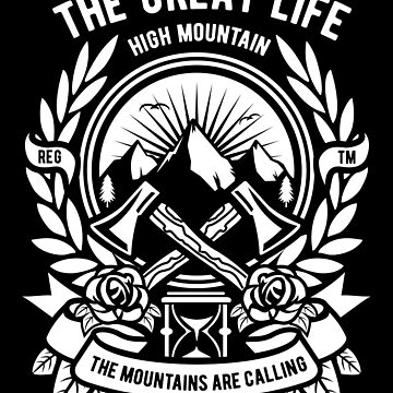 The Great Life High Mountain - The Mountains are Calling   by ThatMerchStore
