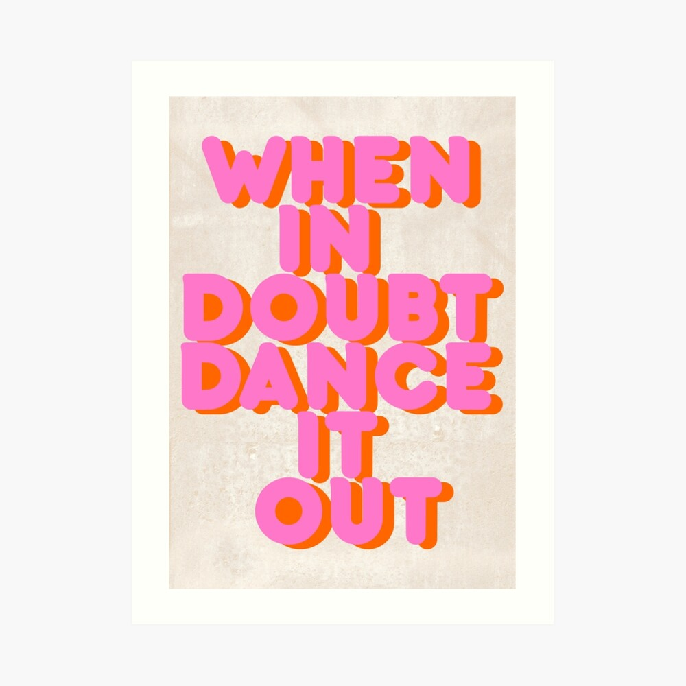 When in doubt dance it out! typography artwork Art Print