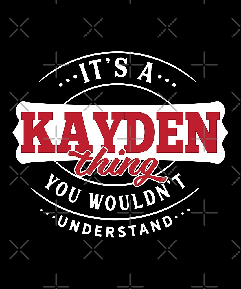 It's a KAYDEN Thing You Wouldn't Understand by wantneedlove