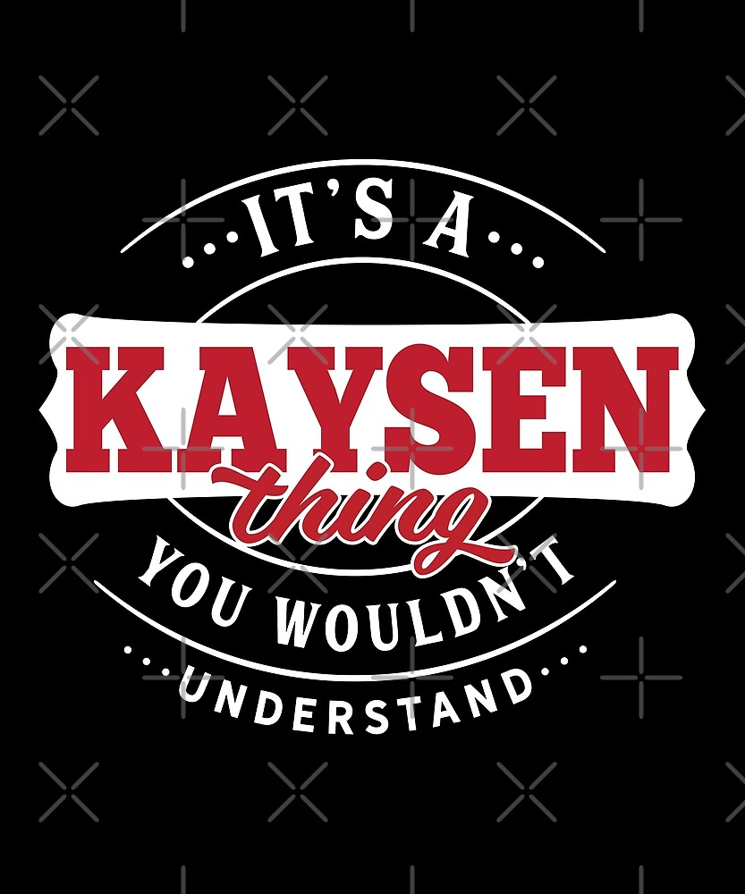 It's a KAYSEN Thing You Wouldn't Understand by wantneedlove
