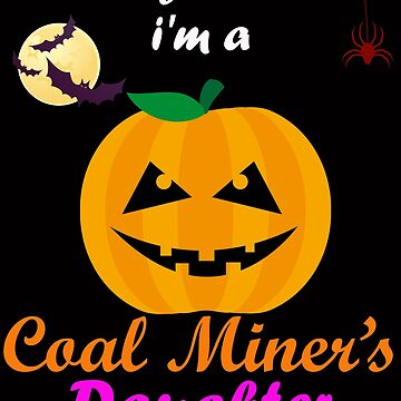 Nothing Scares me i'm coal miner's daughter T-shirt halloween costume by kimoufaster