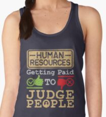 Human Resources HR Get Paid To Judge People Women's Tank Top