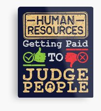 Human Resources HR Get Paid To Judge People Metal Print
