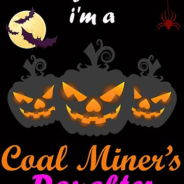 Nothing scares me i'm coal miners daughter T-shirt halloween costume by kimoufaster