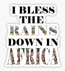 I Bless the Rains Down in Africa Sticker