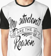 My students are the reason Graphic T-Shirt