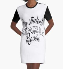 My students are the reason Graphic T-Shirt Dress