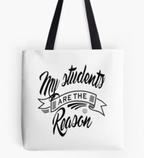 My students are the reason Tote Bag