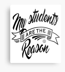 My students are the reason Metal Print