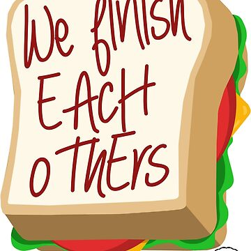We Finish Each Others Sandwiches by TeeShells