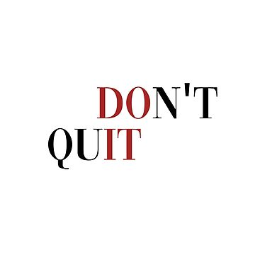 Don't Quit (Do It) by DreamApparel