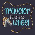 Traveler Take the Wheel by ginnydi