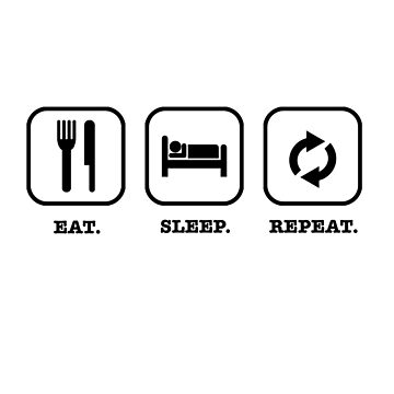 Eat. Sleep. Repeat. by OccupiedSpace