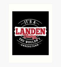 It's a LANDEN Thing You Wouldn't Understand Art Print