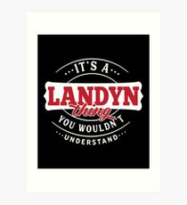 It's a LANDYN Thing You Wouldn't Understand Art Print